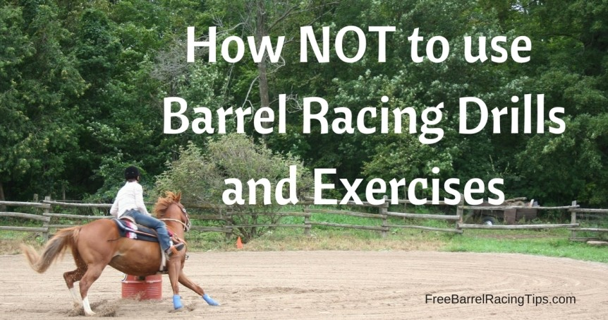 How NOT to use Barrel Racing Drillsand Exercises